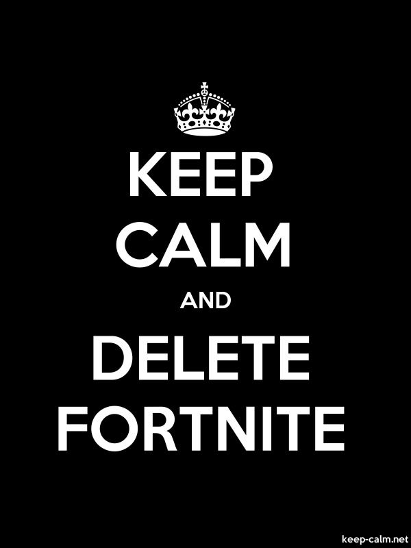 KEEP CALM AND DELETE FORTNITE - white/black - Default (600x800)