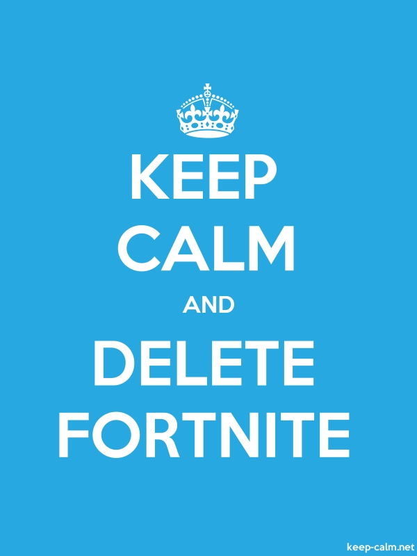 KEEP CALM AND DELETE FORTNITE - white/blue - Default (600x800)