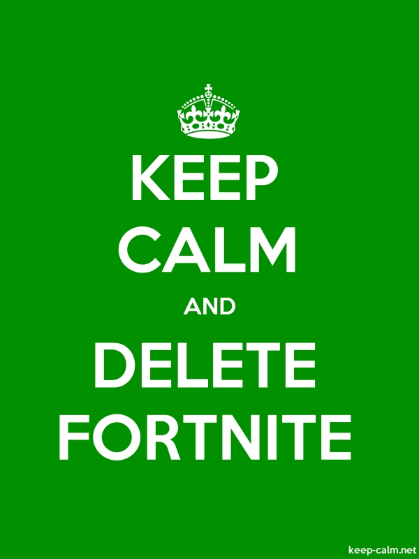 KEEP CALM AND DELETE FORTNITE - white/green - Default (600x800)
