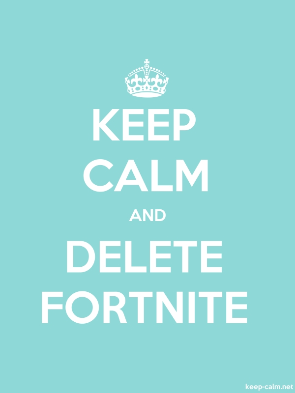 KEEP CALM AND DELETE FORTNITE - white/lightblue - Default (600x800)