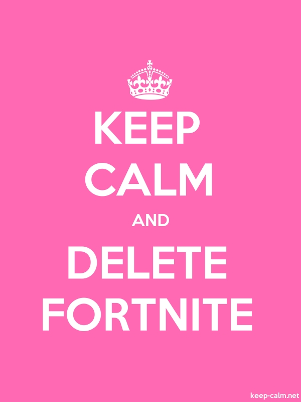 KEEP CALM AND DELETE FORTNITE - white/pink - Default (600x800)