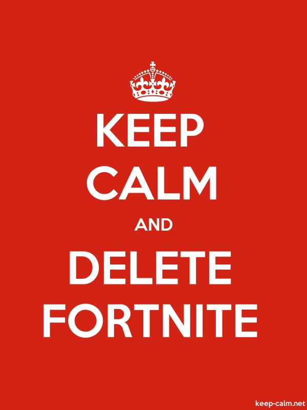 KEEP CALM AND DELETE FORTNITE - white/red - Default (600x800)