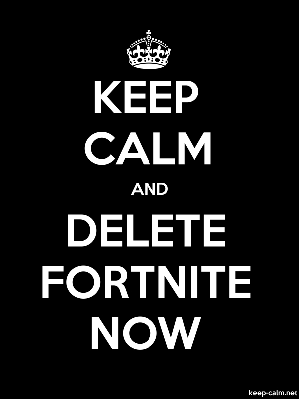 KEEP CALM AND DELETE FORTNITE NOW - white/black - Default (600x800)