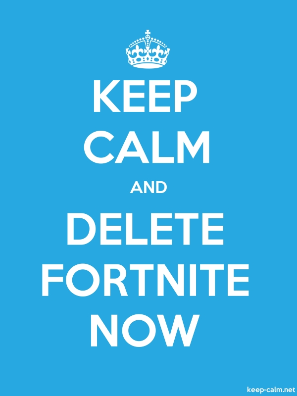 KEEP CALM AND DELETE FORTNITE NOW - white/blue - Default (600x800)