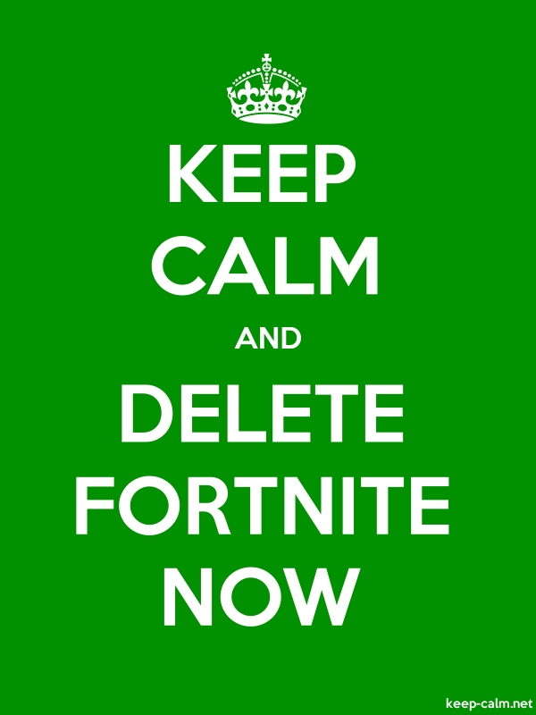 KEEP CALM AND DELETE FORTNITE NOW - white/green - Default (600x800)