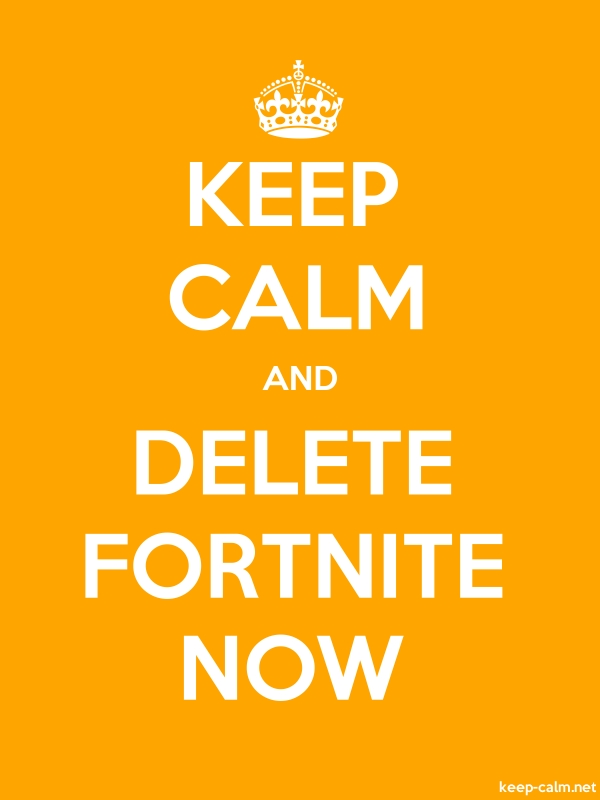 KEEP CALM AND DELETE FORTNITE NOW - white/orange - Default (600x800)