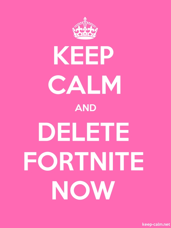 KEEP CALM AND DELETE FORTNITE NOW - white/pink - Default (600x800)