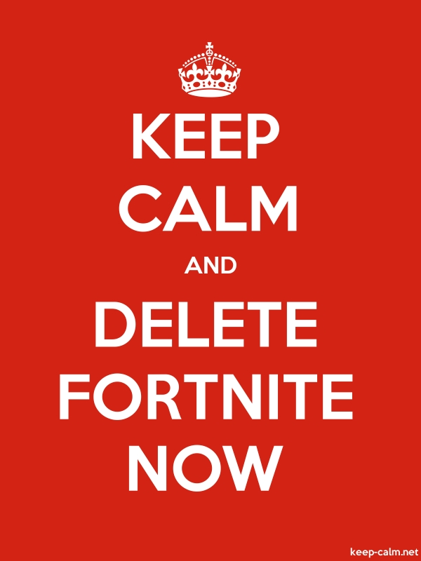 KEEP CALM AND DELETE FORTNITE NOW - white/red - Default (600x800)