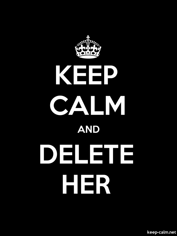 KEEP CALM AND DELETE HER - white/black - Default (600x800)