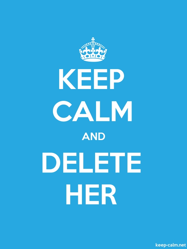 KEEP CALM AND DELETE HER - white/blue - Default (600x800)