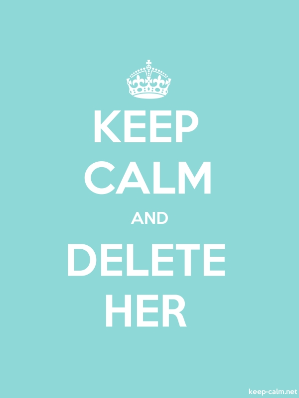 KEEP CALM AND DELETE HER - white/lightblue - Default (600x800)