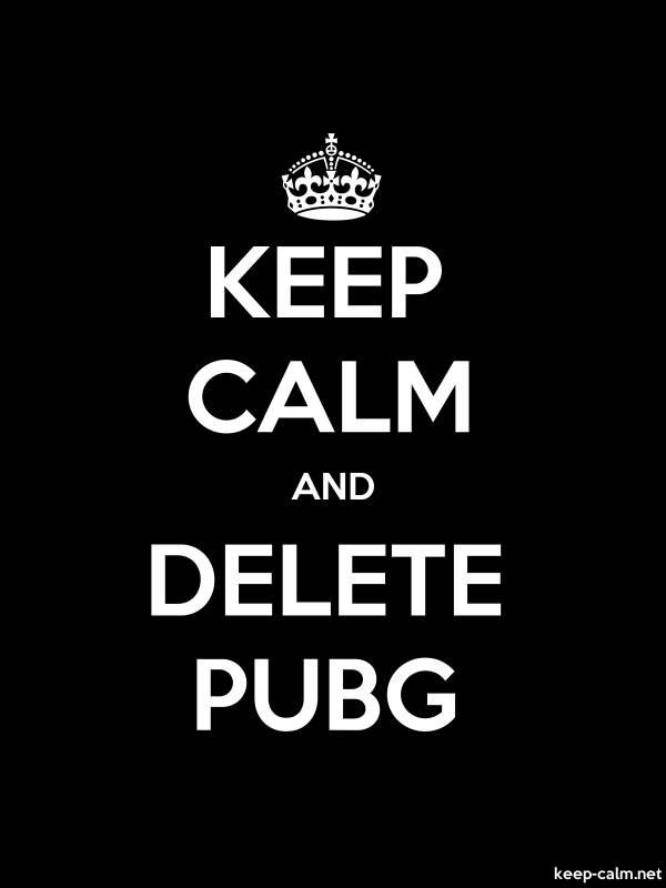 KEEP CALM AND DELETE PUBG - white/black - Default (600x800)