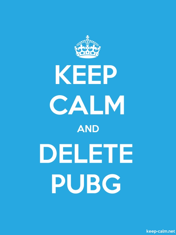 KEEP CALM AND DELETE PUBG - white/blue - Default (600x800)