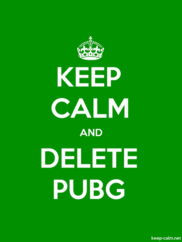 KEEP CALM AND DELETE PUBG - white/green - Default (600x800)