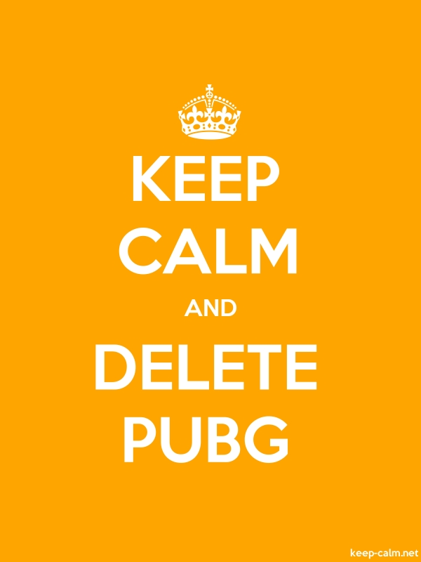 KEEP CALM AND DELETE PUBG - white/orange - Default (600x800)