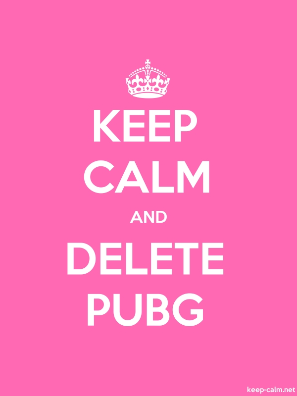 KEEP CALM AND DELETE PUBG - white/pink - Default (600x800)