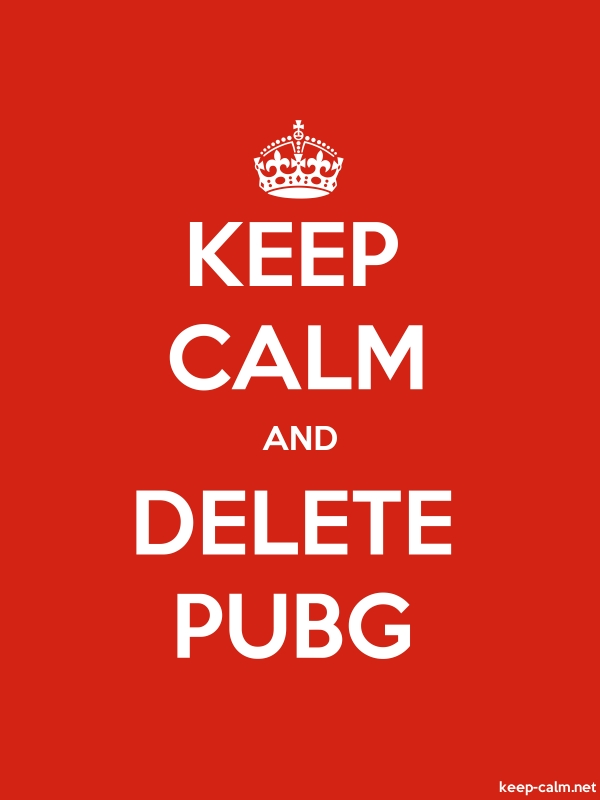 KEEP CALM AND DELETE PUBG - white/red - Default (600x800)