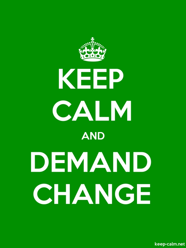KEEP CALM AND DEMAND CHANGE - white/green - Default (600x800)