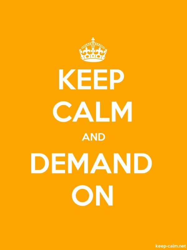 KEEP CALM AND DEMAND ON - white/orange - Default (600x800)
