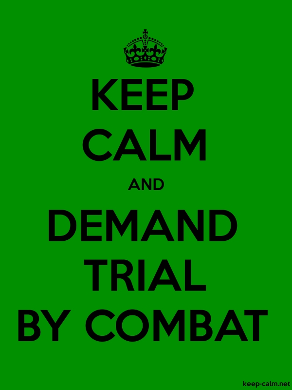 KEEP CALM AND DEMAND TRIAL BY COMBAT - black/green - Default (600x800)