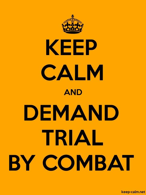 KEEP CALM AND DEMAND TRIAL BY COMBAT - black/orange - Default (600x800)