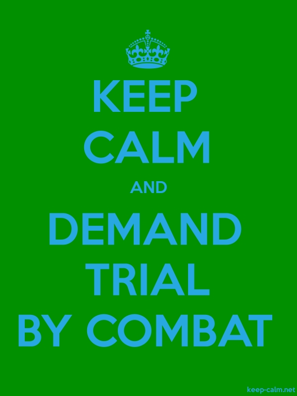 KEEP CALM AND DEMAND TRIAL BY COMBAT - blue/green - Default (600x800)