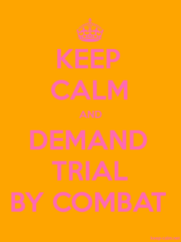 KEEP CALM AND DEMAND TRIAL BY COMBAT - pink/orange - Default (600x800)
