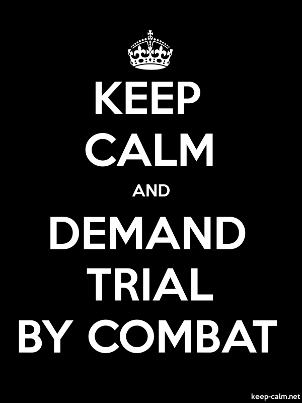 KEEP CALM AND DEMAND TRIAL BY COMBAT - white/black - Default (600x800)