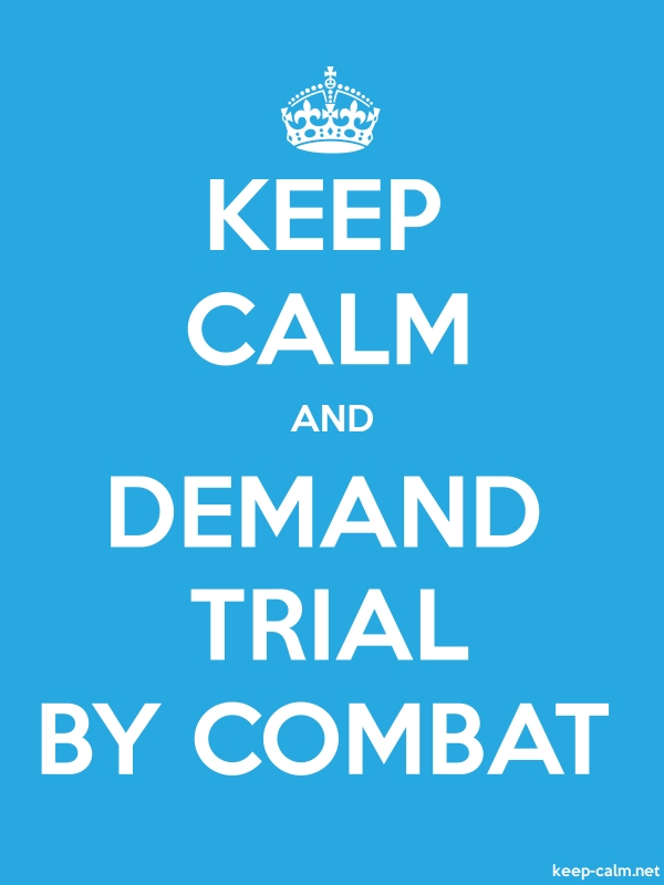 KEEP CALM AND DEMAND TRIAL BY COMBAT - white/blue - Default (600x800)