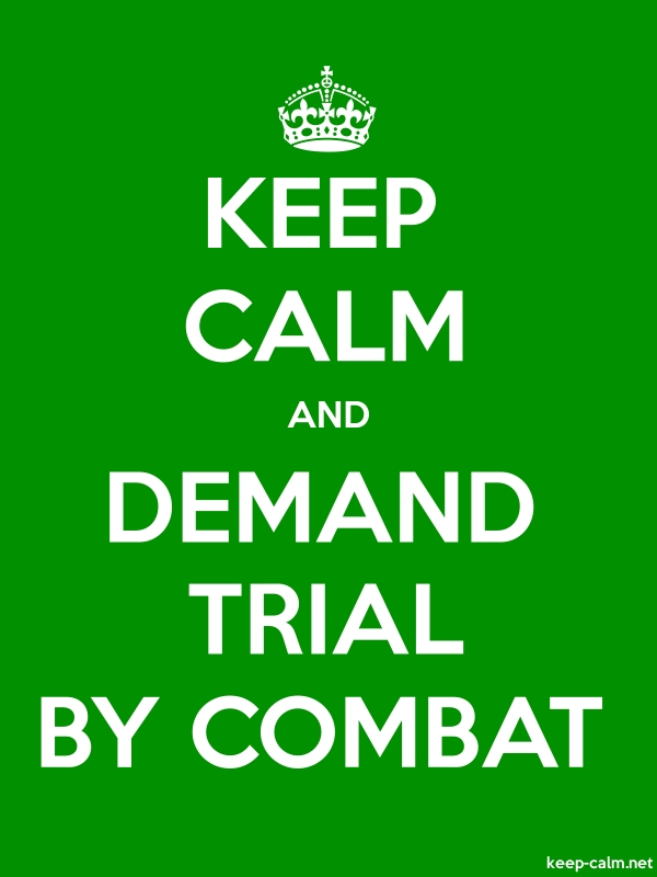 KEEP CALM AND DEMAND TRIAL BY COMBAT - white/green - Default (600x800)