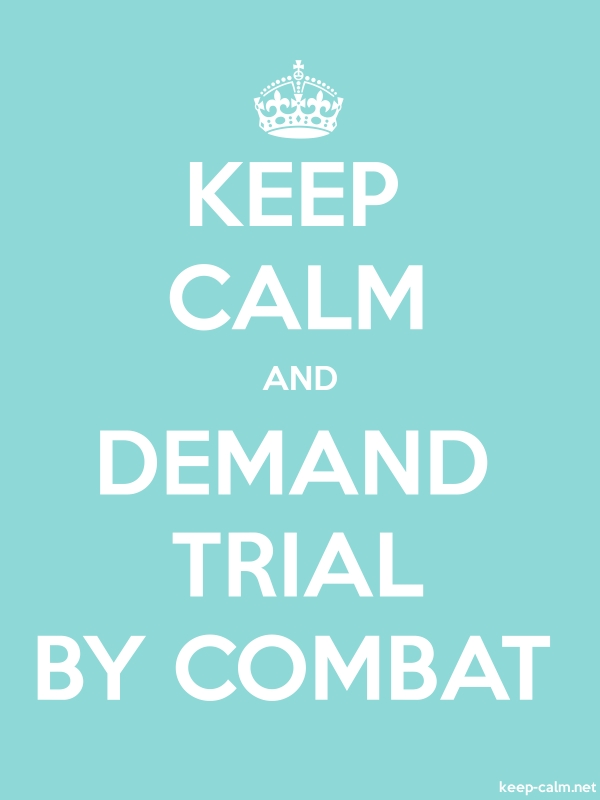 KEEP CALM AND DEMAND TRIAL BY COMBAT - white/lightblue - Default (600x800)