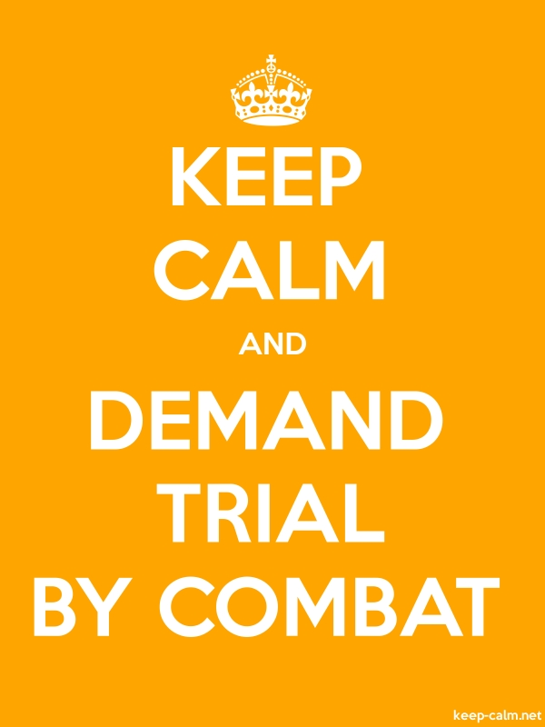 KEEP CALM AND DEMAND TRIAL BY COMBAT - white/orange - Default (600x800)