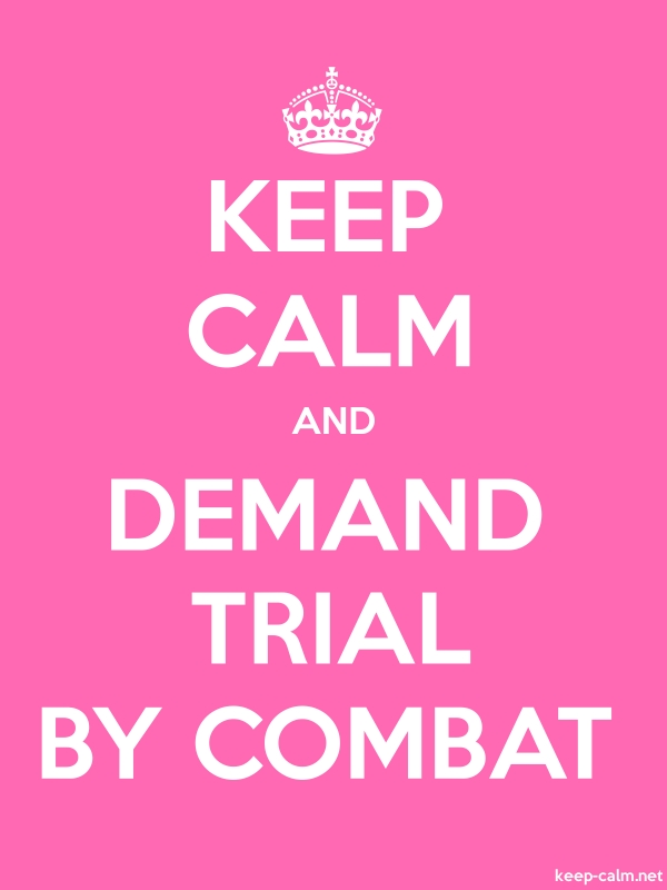KEEP CALM AND DEMAND TRIAL BY COMBAT - white/pink - Default (600x800)