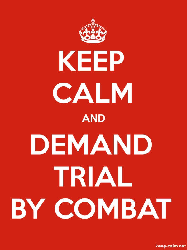 KEEP CALM AND DEMAND TRIAL BY COMBAT - white/red - Default (600x800)