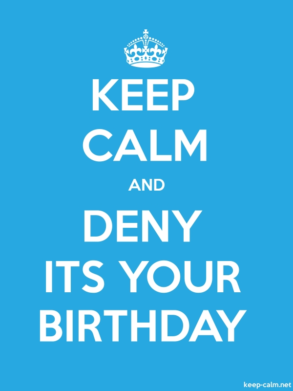 KEEP CALM AND DENY ITS YOUR BIRTHDAY - white/blue - Default (600x800)
