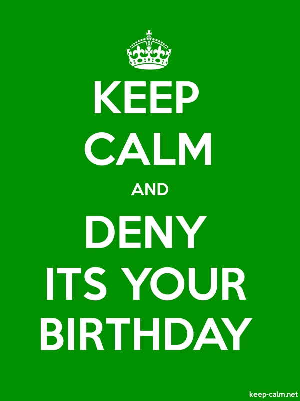 KEEP CALM AND DENY ITS YOUR BIRTHDAY - white/green - Default (600x800)