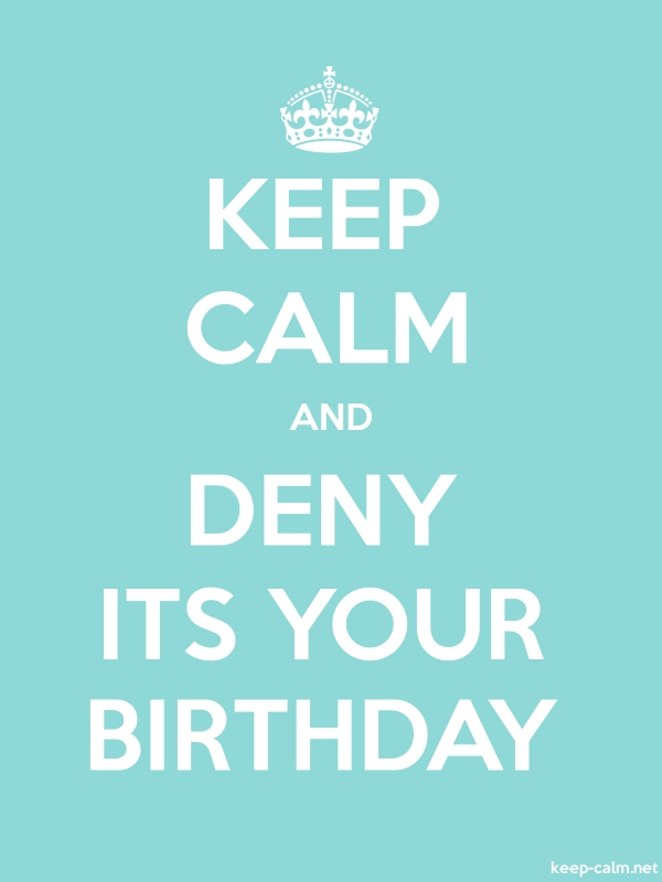KEEP CALM AND DENY ITS YOUR BIRTHDAY - white/lightblue - Default (600x800)