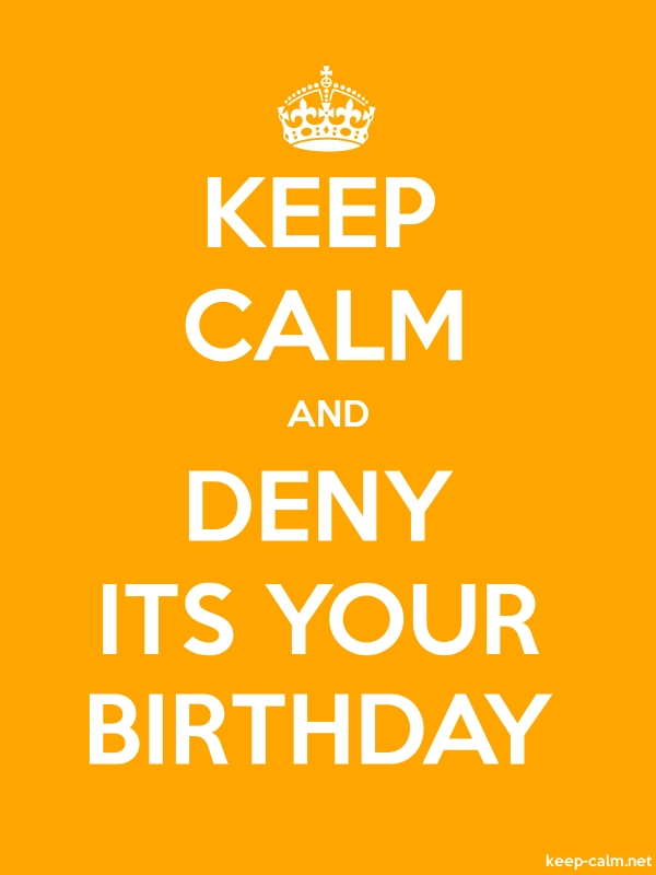 KEEP CALM AND DENY ITS YOUR BIRTHDAY - white/orange - Default (600x800)