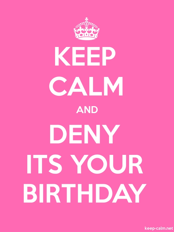 KEEP CALM AND DENY ITS YOUR BIRTHDAY - white/pink - Default (600x800)