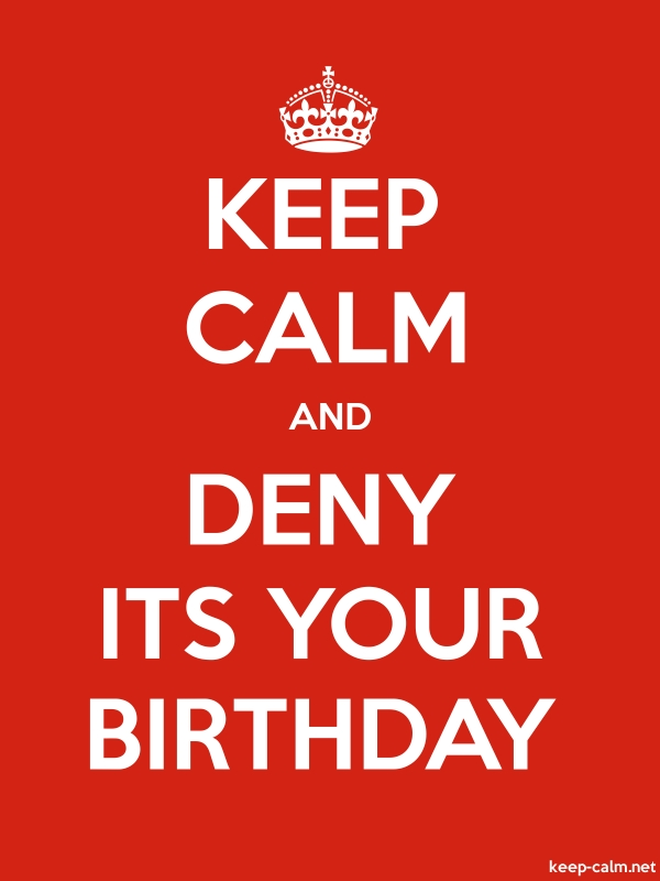 KEEP CALM AND DENY ITS YOUR BIRTHDAY - white/red - Default (600x800)