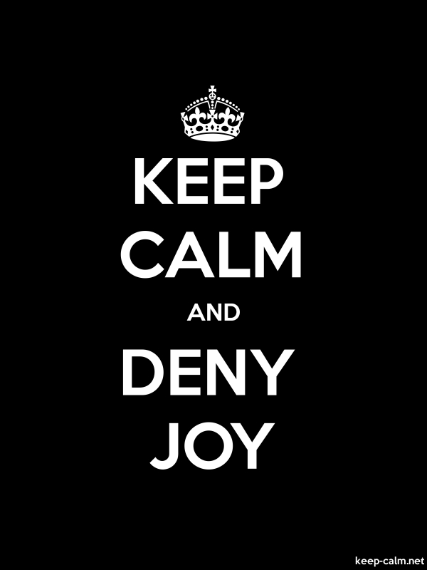 KEEP CALM AND DENY JOY - white/black - Default (600x800)