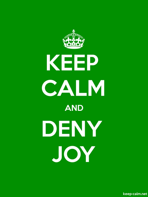 KEEP CALM AND DENY JOY - white/green - Default (600x800)