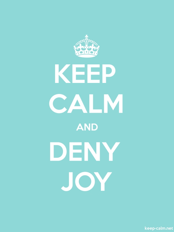 KEEP CALM AND DENY JOY - white/lightblue - Default (600x800)