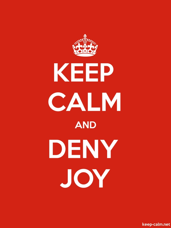 KEEP CALM AND DENY JOY - white/red - Default (600x800)
