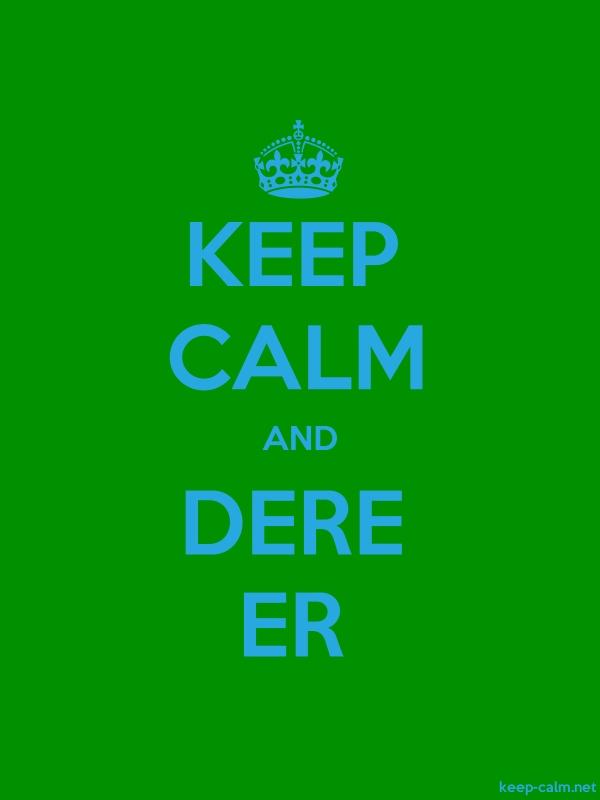 KEEP CALM AND DERE ER - blue/green - Default (600x800)