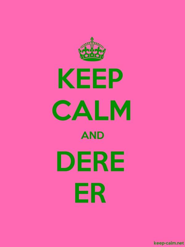 KEEP CALM AND DERE ER - green/pink - Default (600x800)