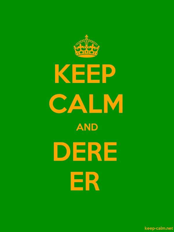 KEEP CALM AND DERE ER - orange/green - Default (600x800)