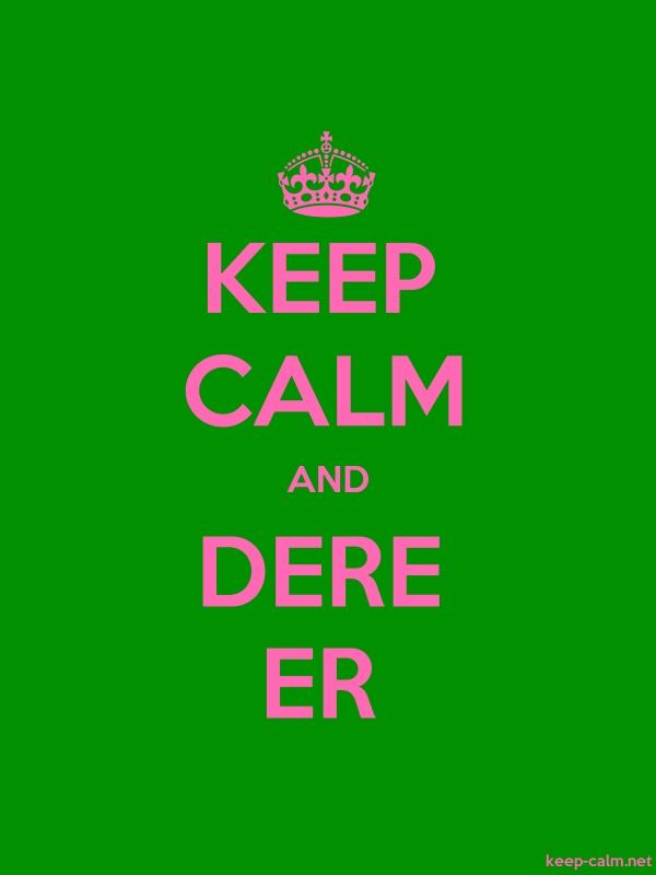 KEEP CALM AND DERE ER - pink/green - Default (600x800)
