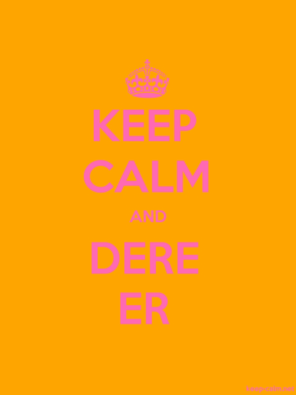 KEEP CALM AND DERE ER - pink/orange - Default (600x800)