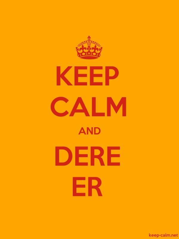 KEEP CALM AND DERE ER - red/orange - Default (600x800)